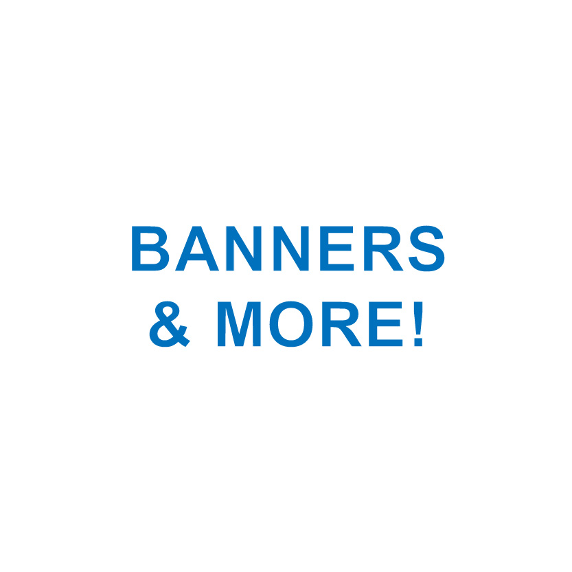 BANNERS & MORE!