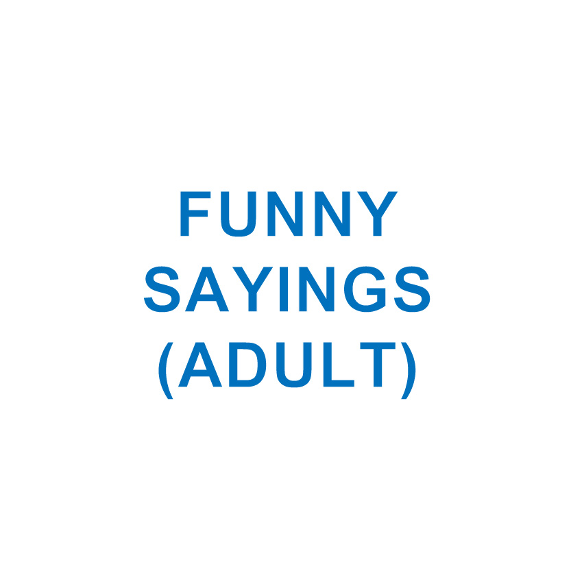 FUNNY SAYINGS (ADULT)