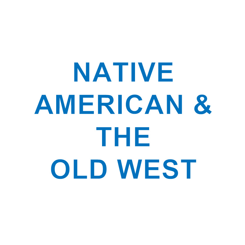 NATIVE AMERICAN & THE OLD WEST